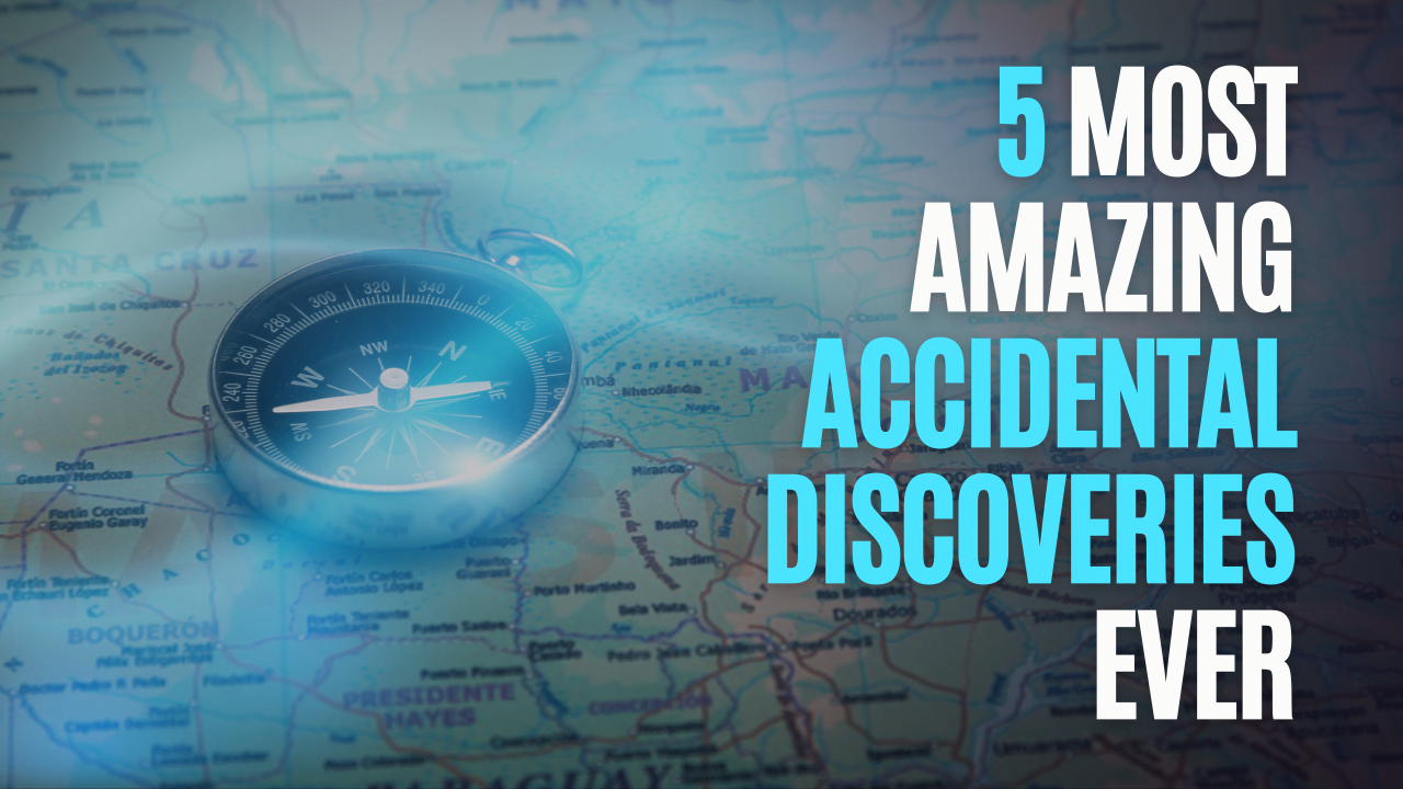 5 Most Amazing Accidental Discoveries Ever